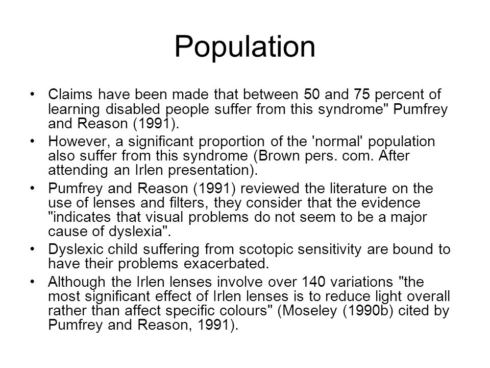 Population Claims have been made that between 50 and 75 percent of learning disabled people suffer from this syndrome Pumfrey and Reason (1991).