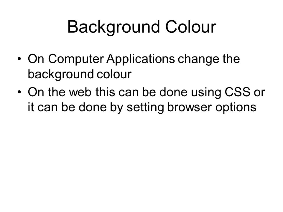 Background Colour On Computer Applications change the background colour.