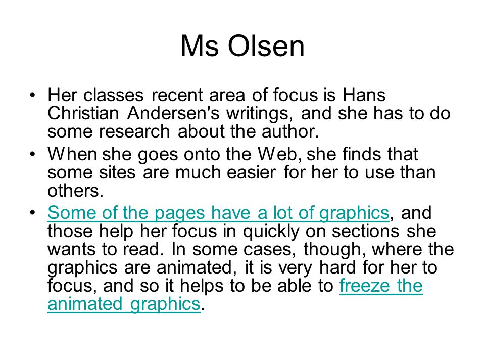 Ms Olsen Her classes recent area of focus is Hans Christian Andersen s writings, and she has to do some research about the author.