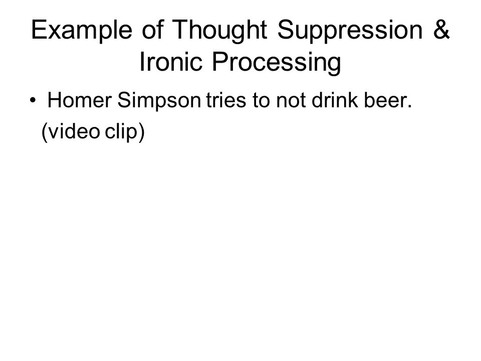 Example of Thought Suppression & Ironic Processing