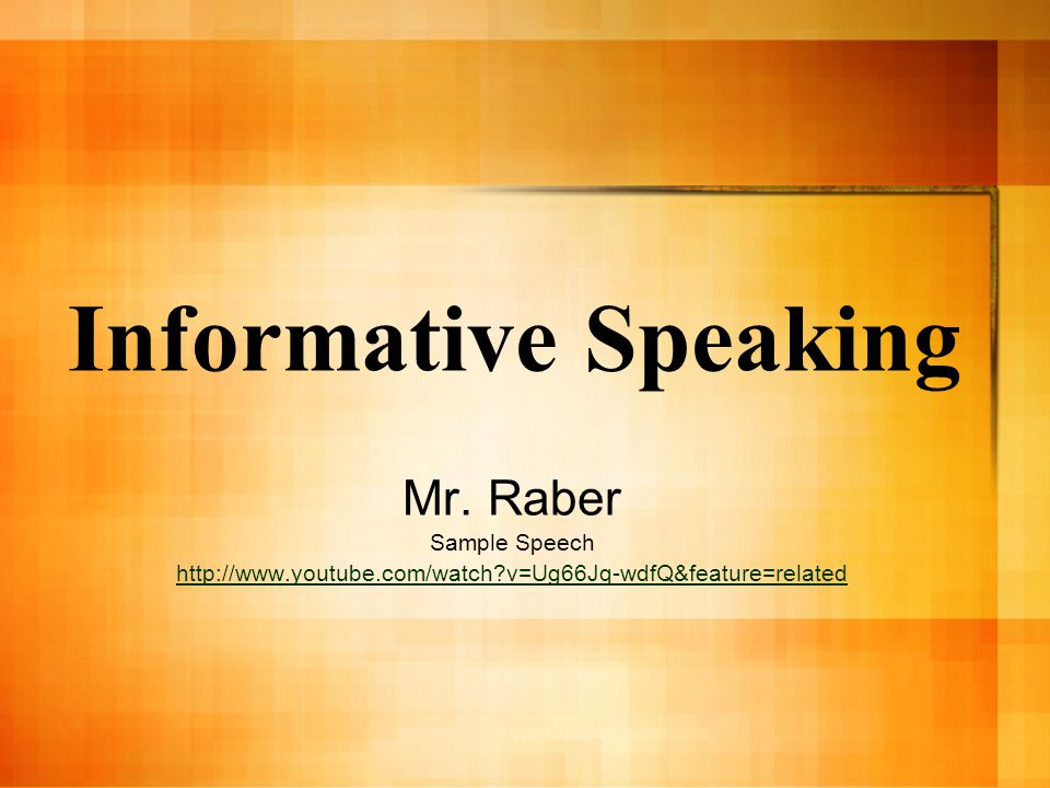 Informative Speaking Mr. Raber Sample Speech