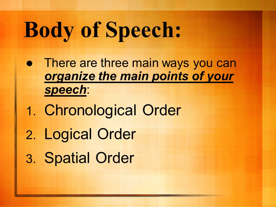 Body of Speech: Chronological Order Logical Order Spatial Order