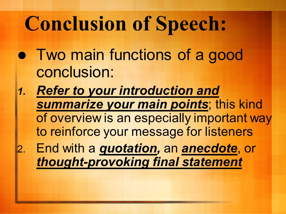 Conclusion of Speech: Two main functions of a good conclusion: