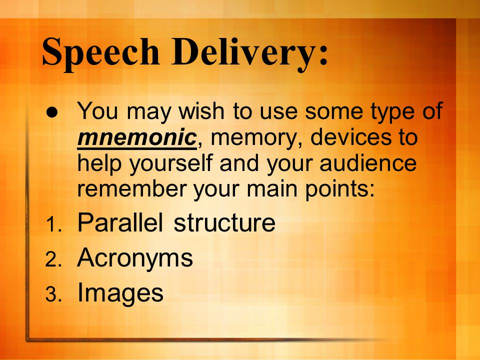Speech Delivery: Parallel structure Acronyms Images