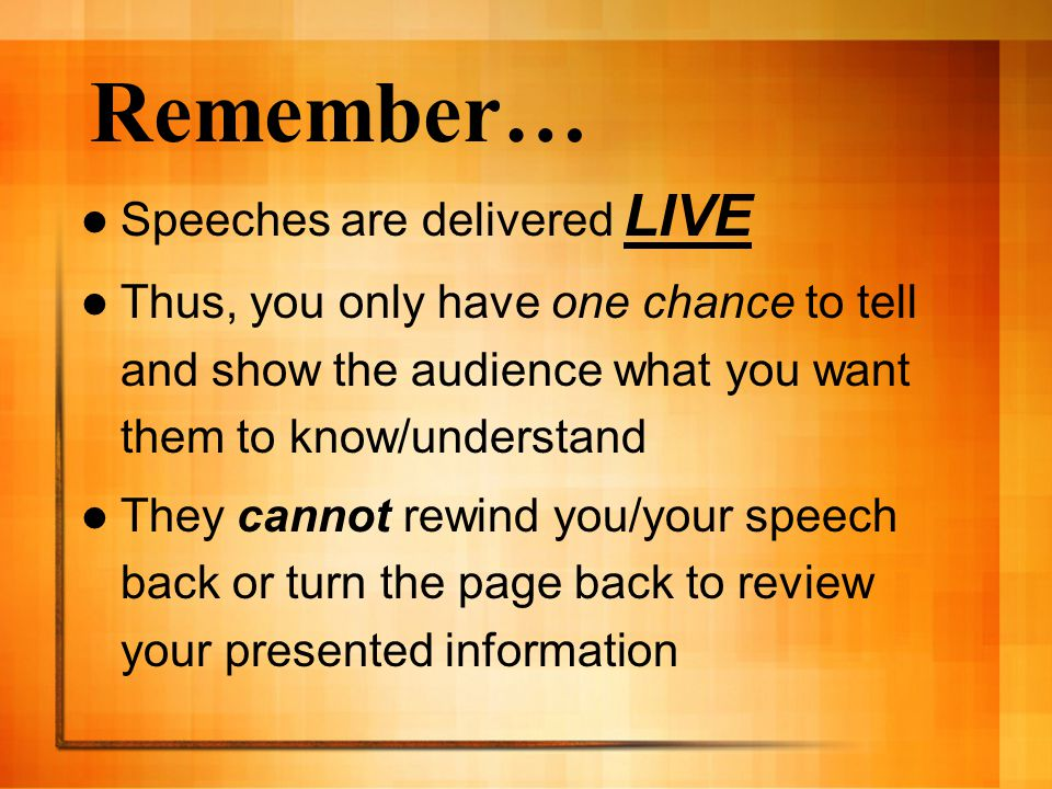 Remember… Speeches are delivered LIVE