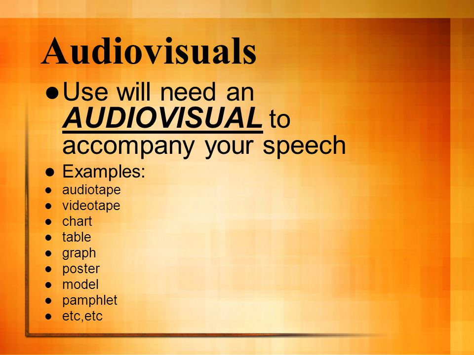 Audiovisuals Use will need an AUDIOVISUAL to accompany your speech