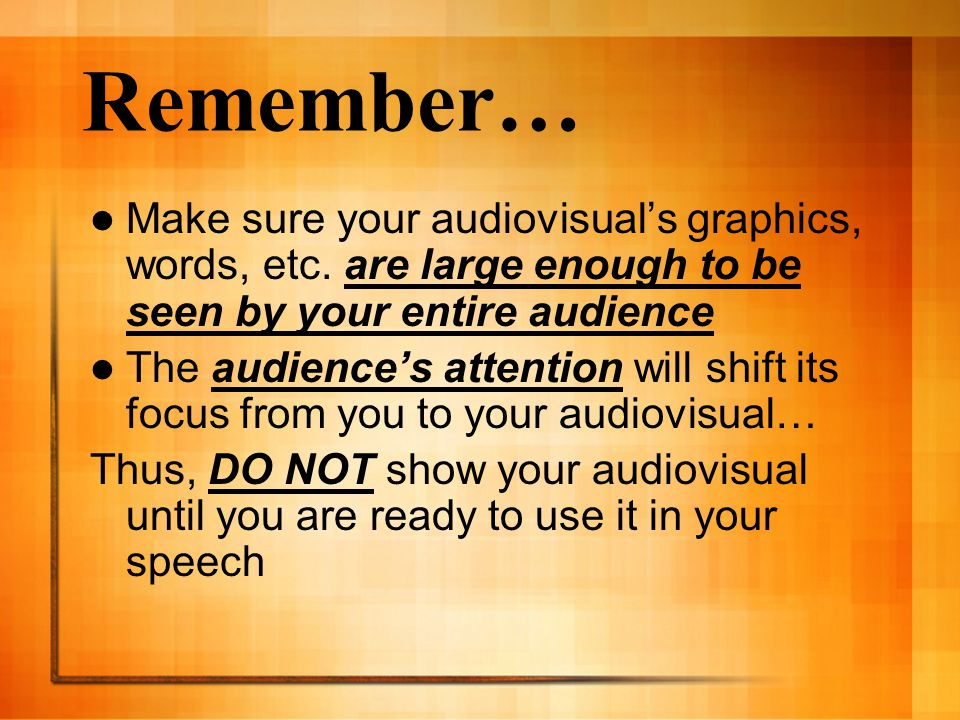 Remember… Make sure your audiovisual's graphics, words, etc. are large enough to be seen by your entire audience.