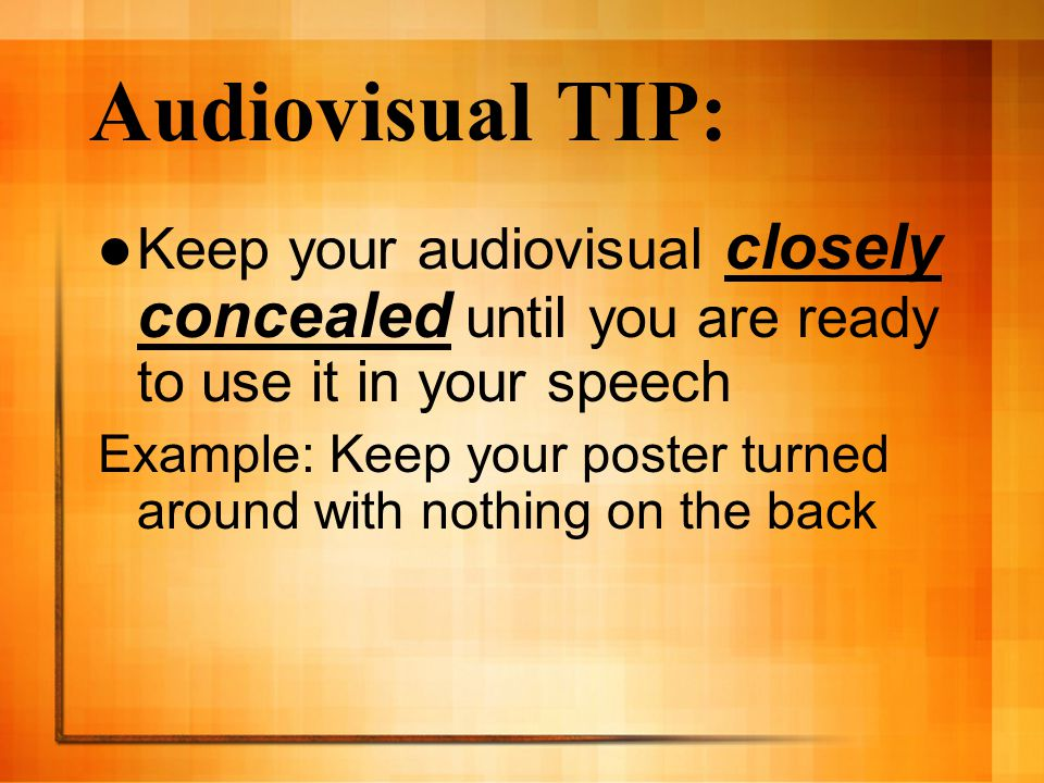 Audiovisual TIP: Keep your audiovisual closely concealed until you are ready to use it in your speech.