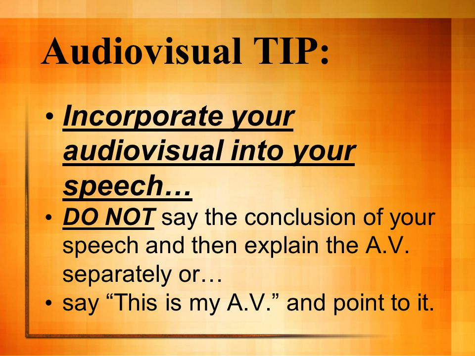 Audiovisual TIP: Incorporate your audiovisual into your speech…