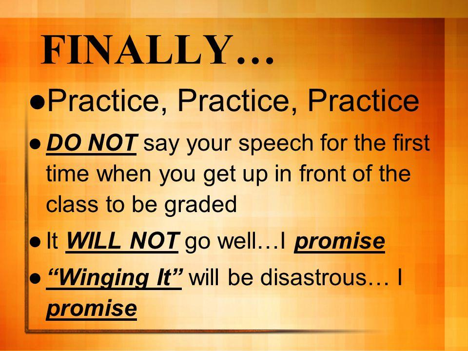 FINALLY… Practice, Practice, Practice