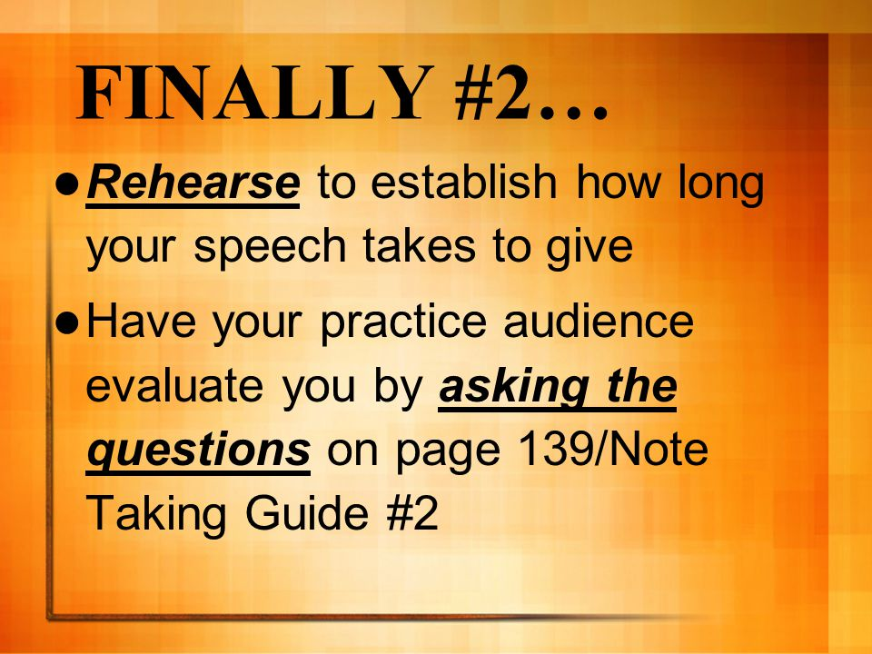 FINALLY #2… Rehearse to establish how long your speech takes to give