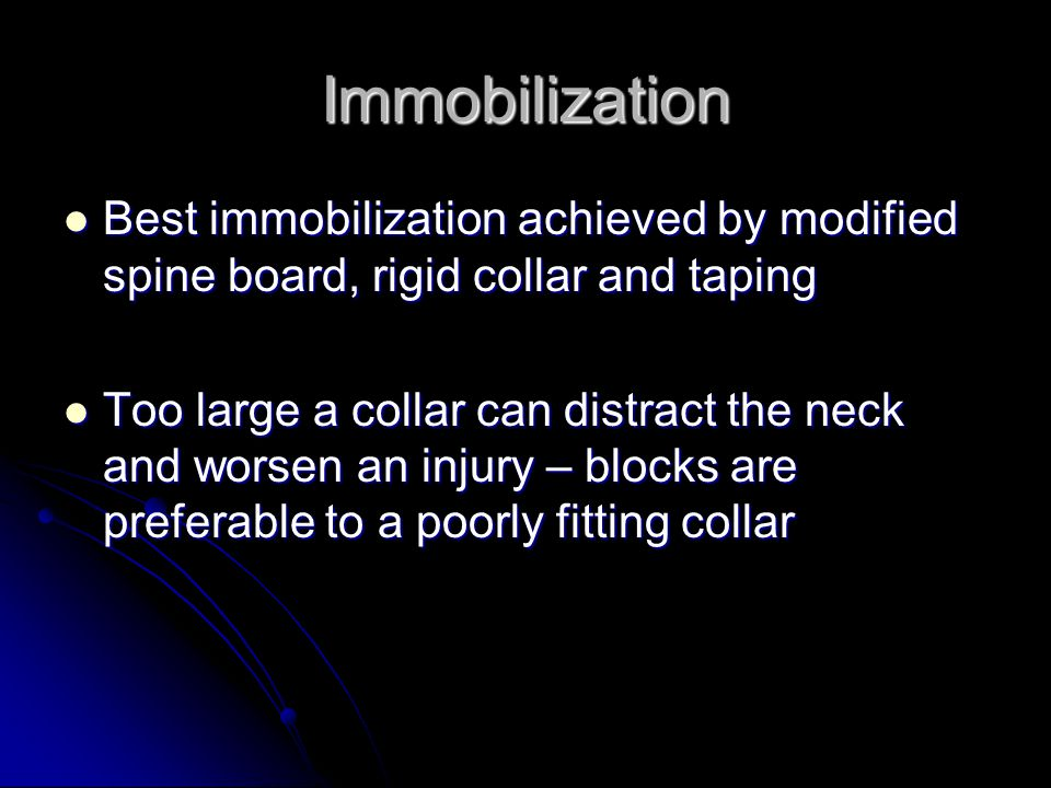 Immobilization Best immobilization achieved by modified spine board, rigid collar and taping.