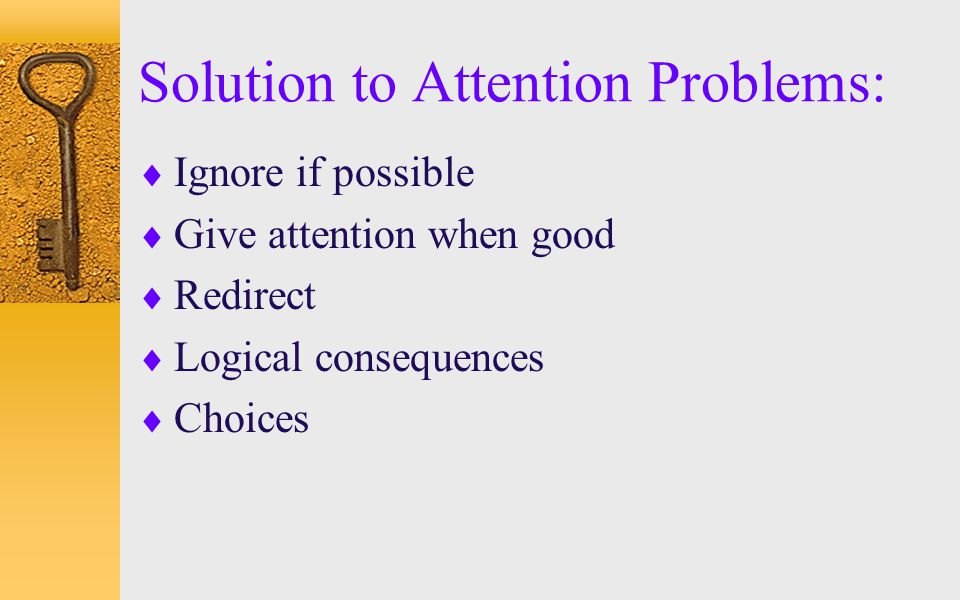 Solution to Attention Problems: