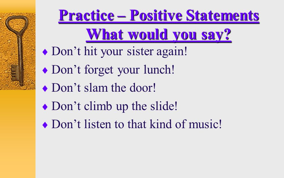 Practice – Positive Statements What would you say