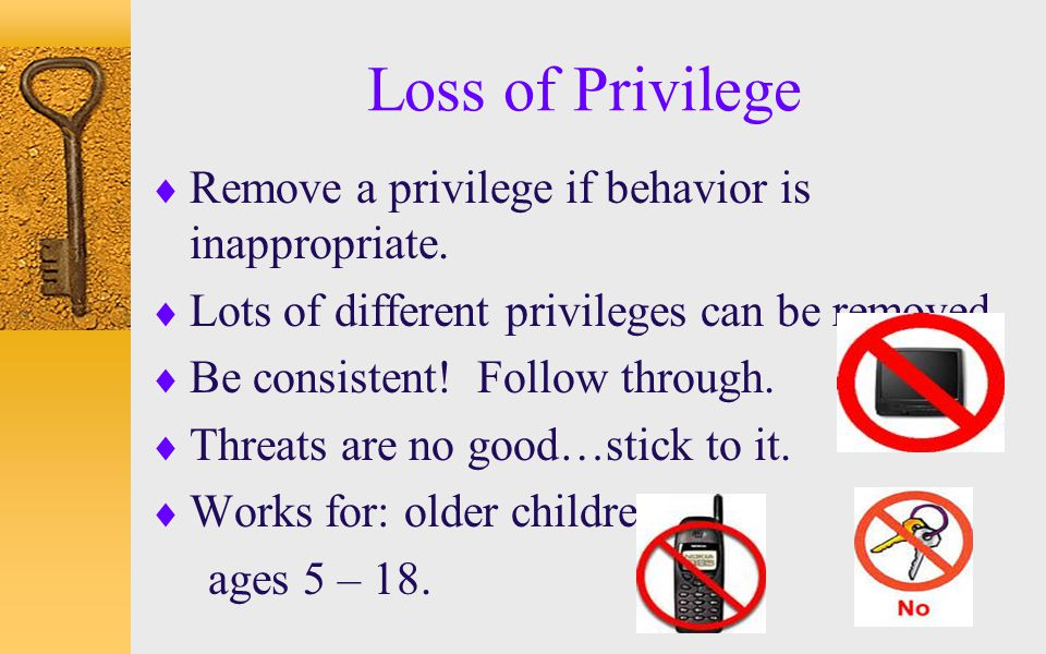 Loss of Privilege Remove a privilege if behavior is inappropriate.