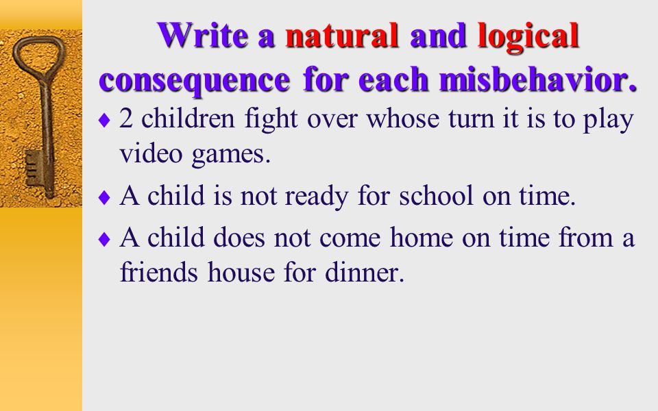 Write a natural and logical consequence for each misbehavior.