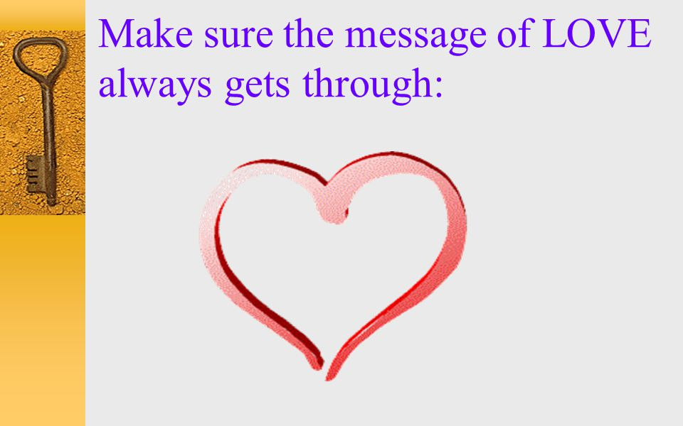 Make sure the message of LOVE always gets through: