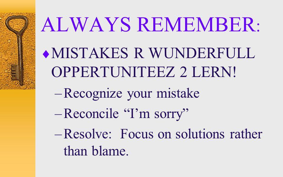 ALWAYS REMEMBER: MISTAKES R WUNDERFULL OPPERTUNITEEZ 2 LERN!