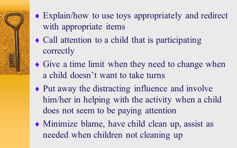Explain/how to use toys appropriately and redirect with appropriate items