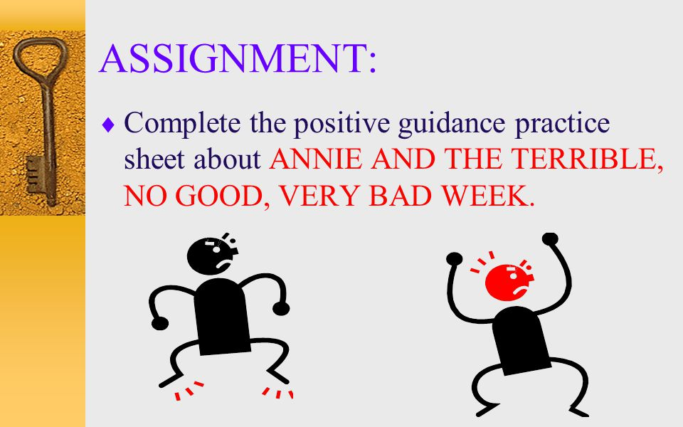 ASSIGNMENT: Complete the positive guidance practice sheet about ANNIE AND THE TERRIBLE, NO GOOD, VERY BAD WEEK.
