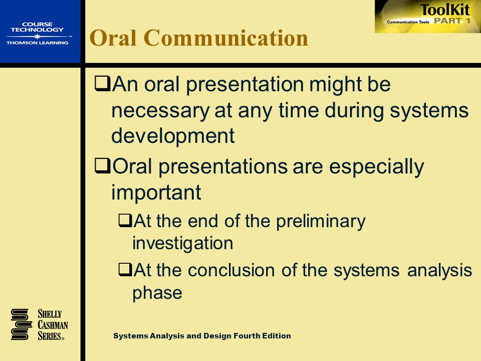 Oral Communication An oral presentation might be necessary at any time during systems development. Oral presentations are especially important.