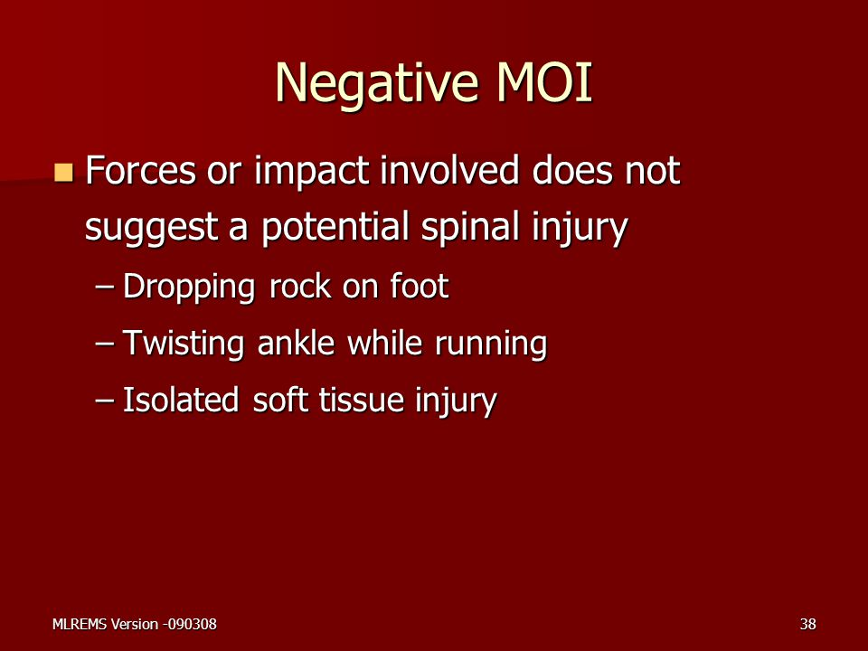Negative MOI Forces or impact involved does not suggest a potential spinal injury. Dropping rock on foot.