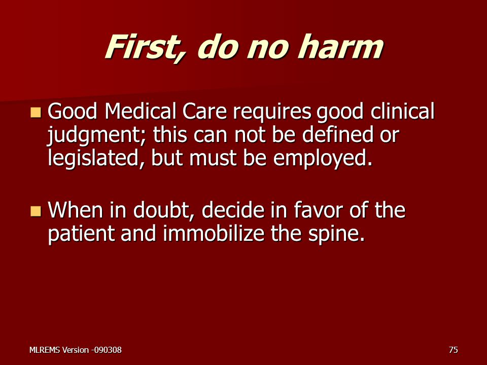First, do no harm Good Medical Care requires good clinical judgment; this can not be defined or legislated, but must be employed.