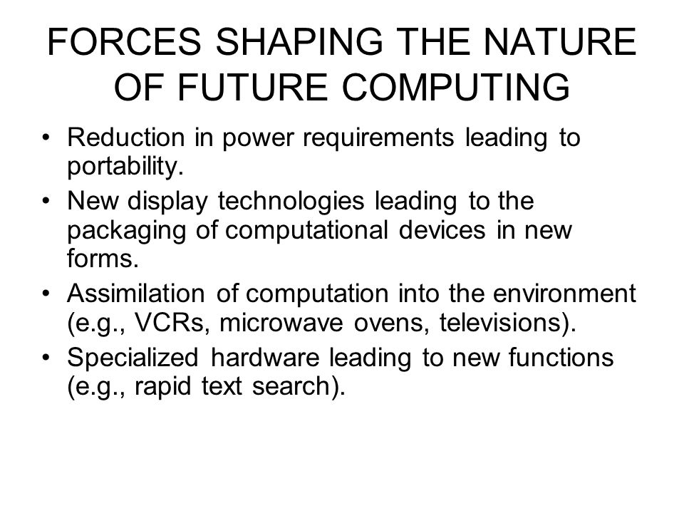 FORCES SHAPING THE NATURE OF FUTURE COMPUTING