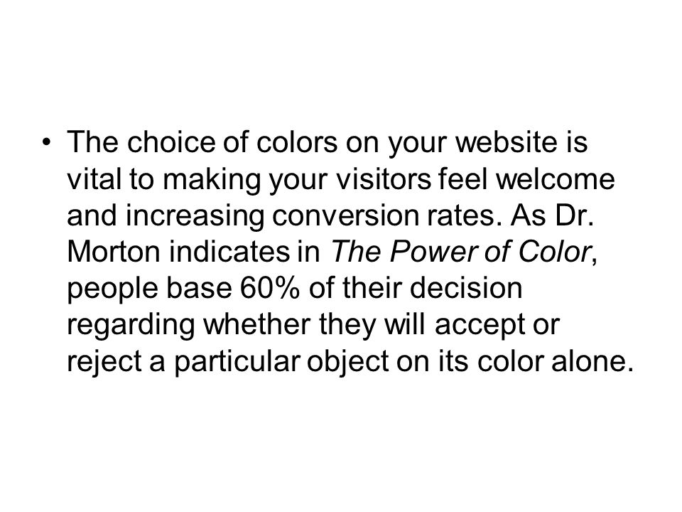 The choice of colors on your website is vital to making your visitors feel welcome and increasing conversion rates.