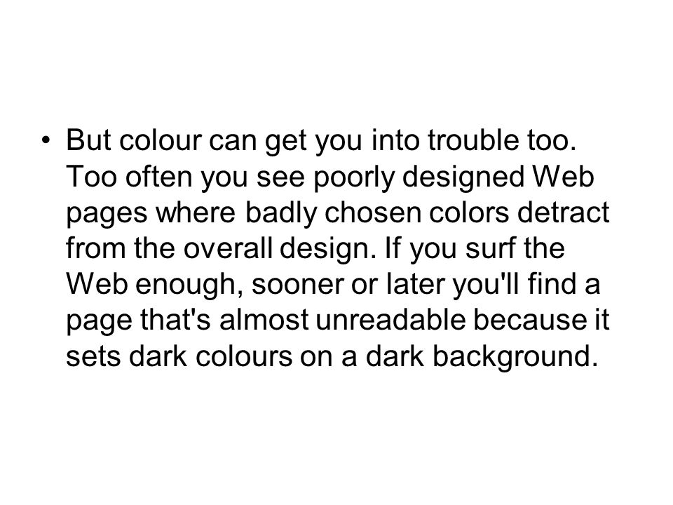 But colour can get you into trouble too