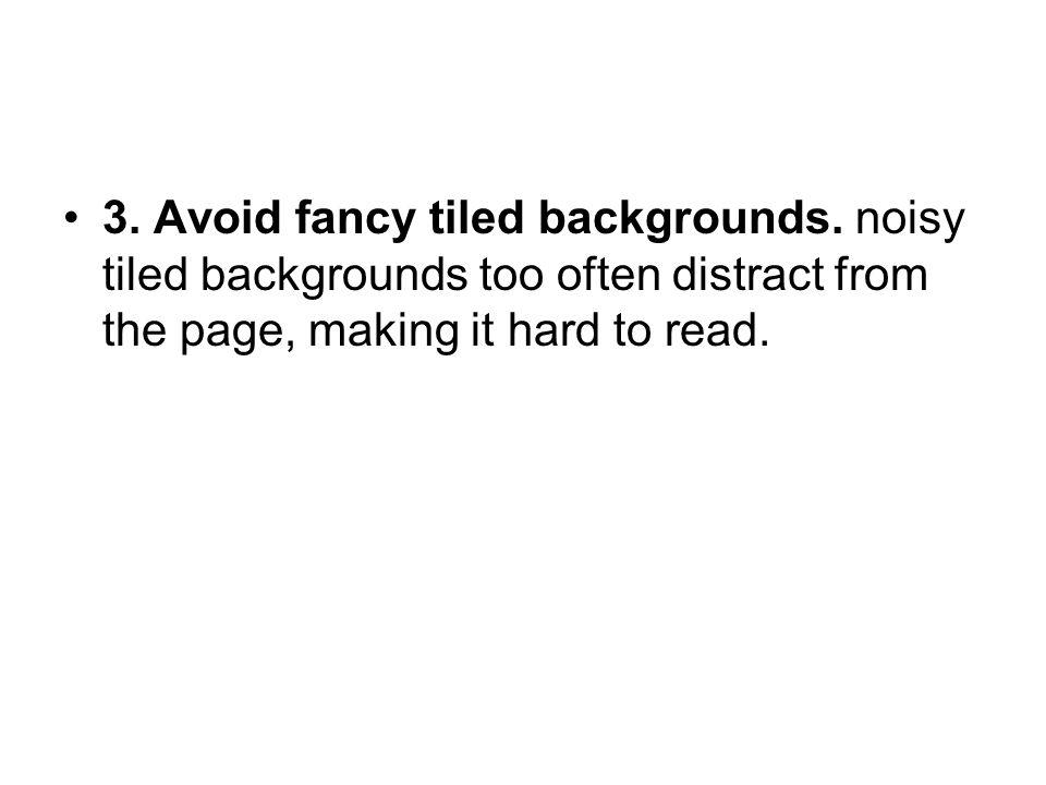 3. Avoid fancy tiled backgrounds