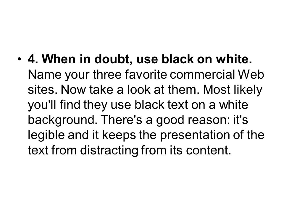 4. When in doubt, use black on white