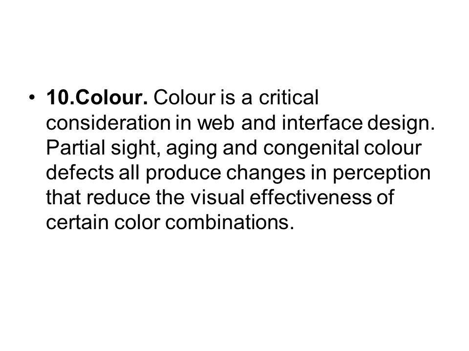 10.Colour. Colour is a critical consideration in web and interface design.
