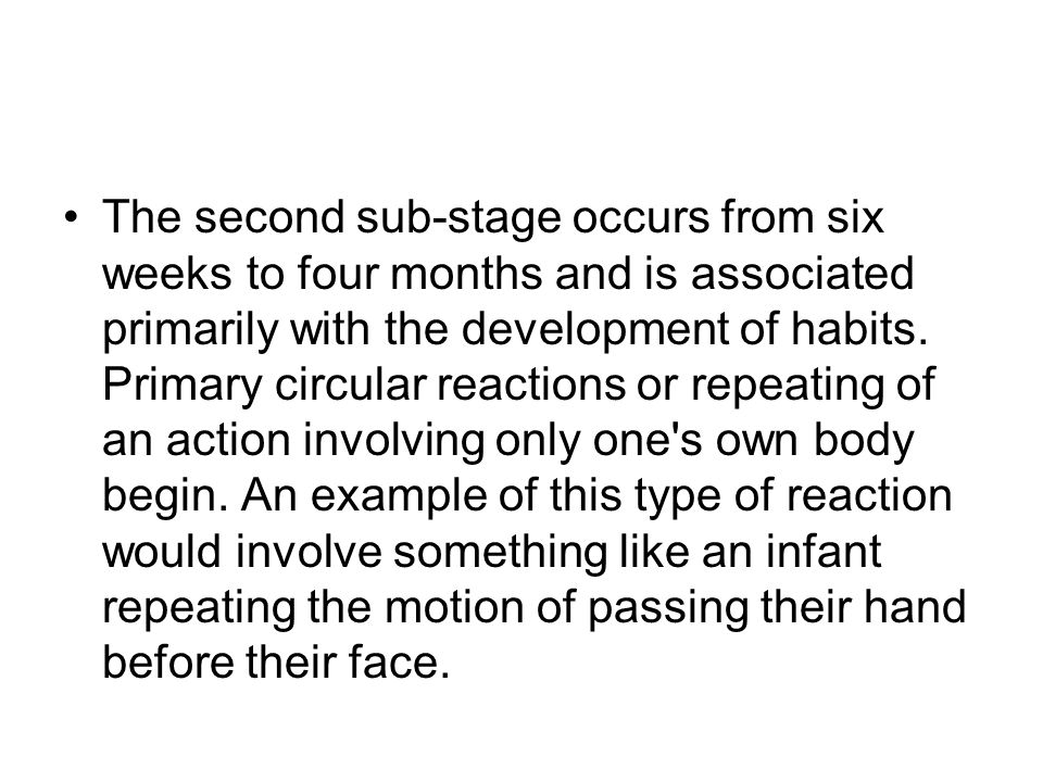 The second sub-stage occurs from six weeks to four months and is associated primarily with the development of habits.