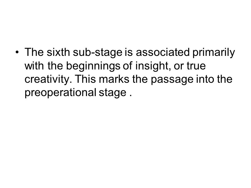 The sixth sub-stage is associated primarily with the beginnings of insight, or true creativity.