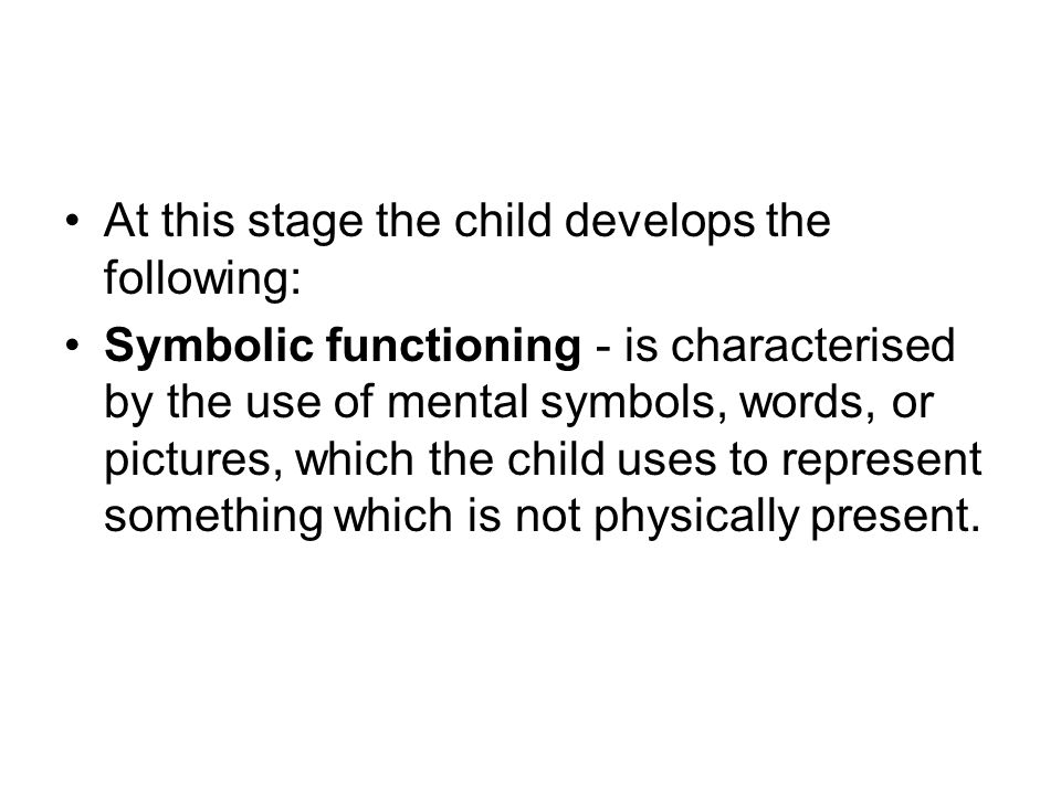 At this stage the child develops the following: