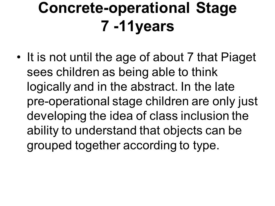 Concrete-operational Stage 7 -11years