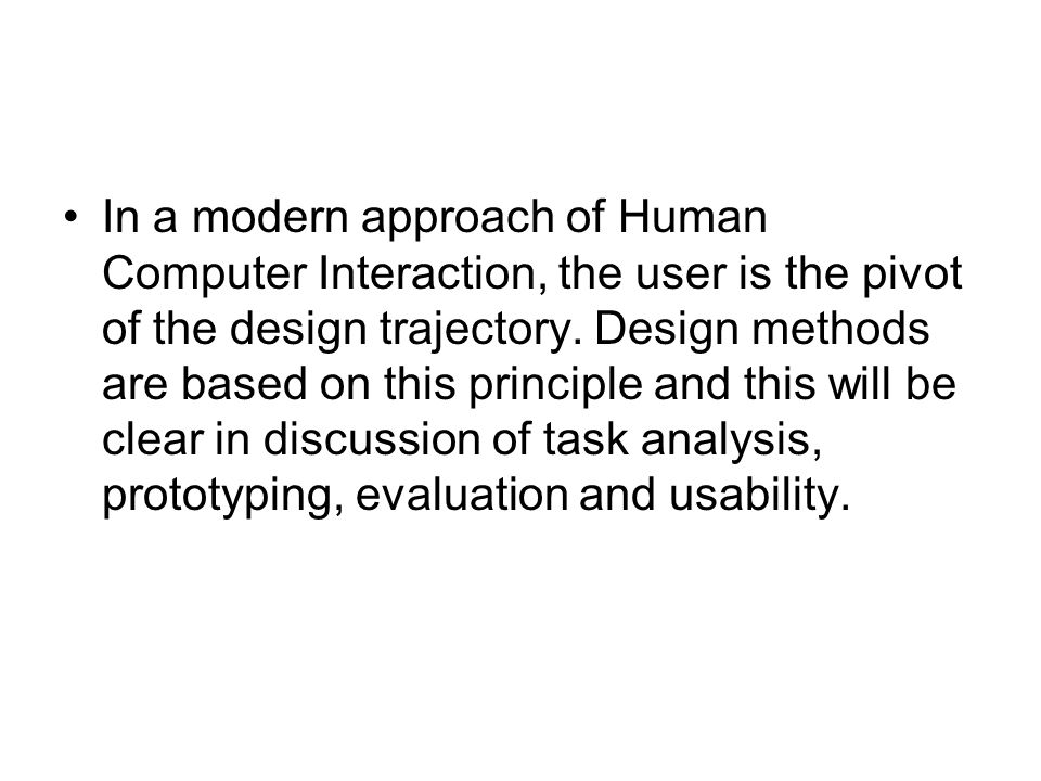 In a modern approach of Human Computer Interaction, the user is the pivot of the design trajectory.