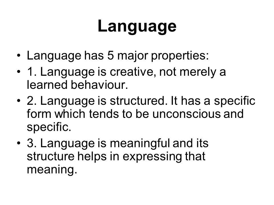 Language Language has 5 major properties: