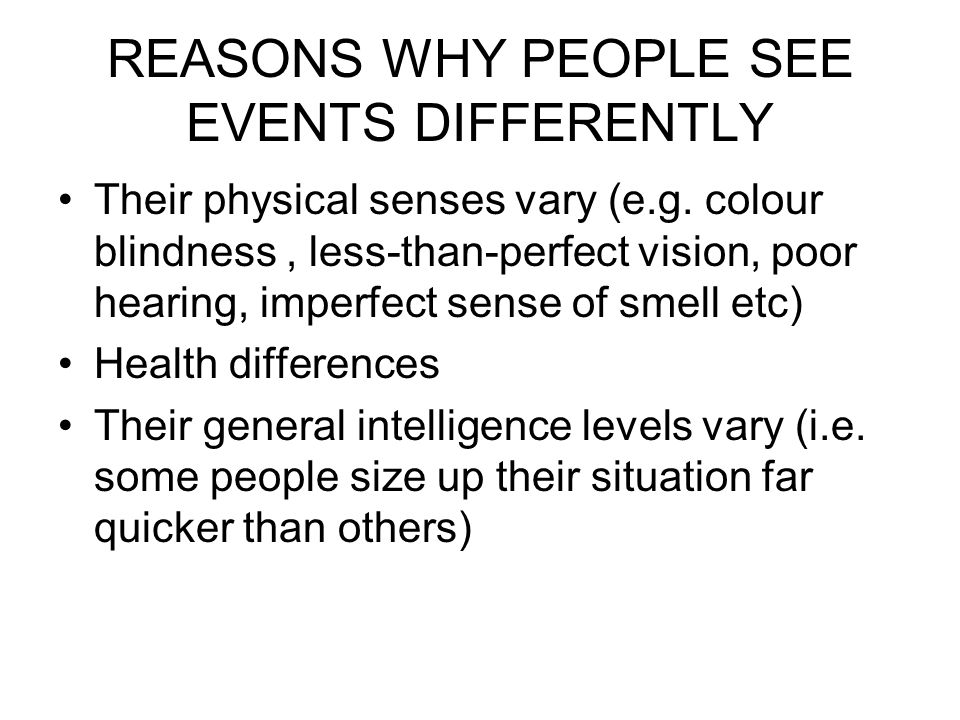 REASONS WHY PEOPLE SEE EVENTS DIFFERENTLY