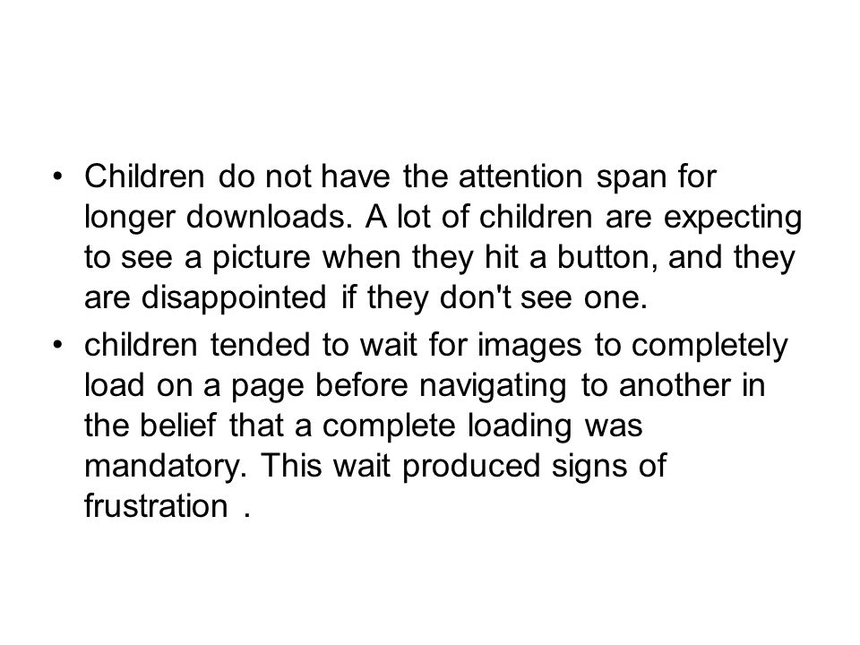 Children do not have the attention span for longer downloads