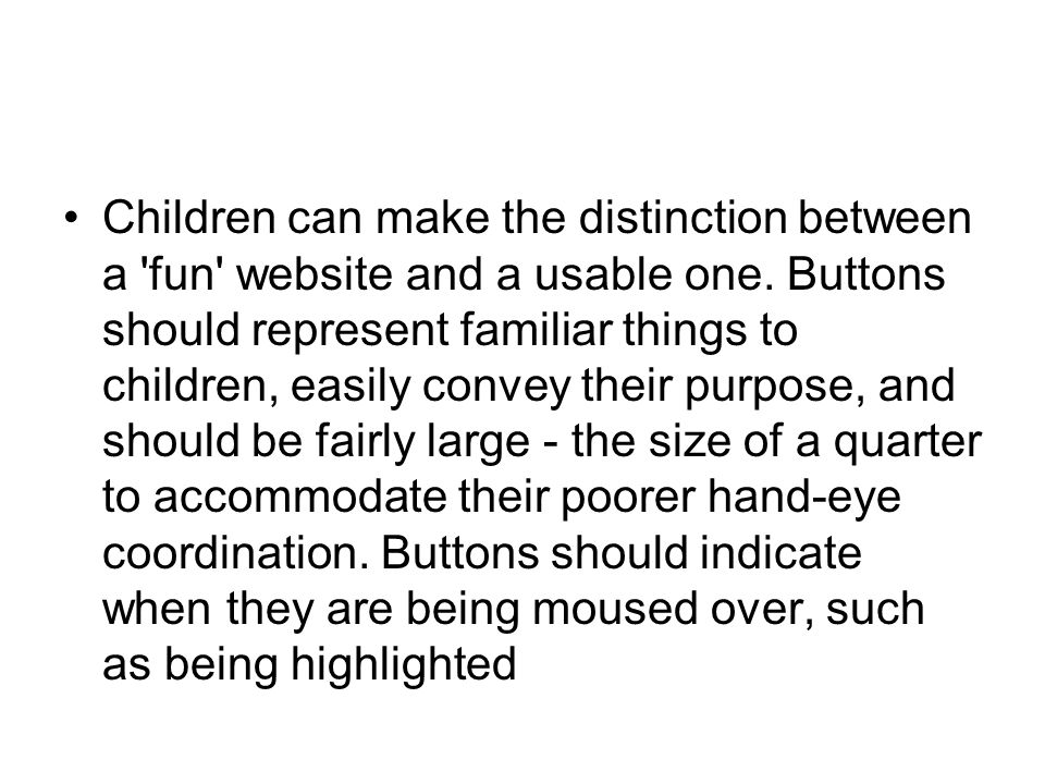 Children can make the distinction between a fun website and a usable one.