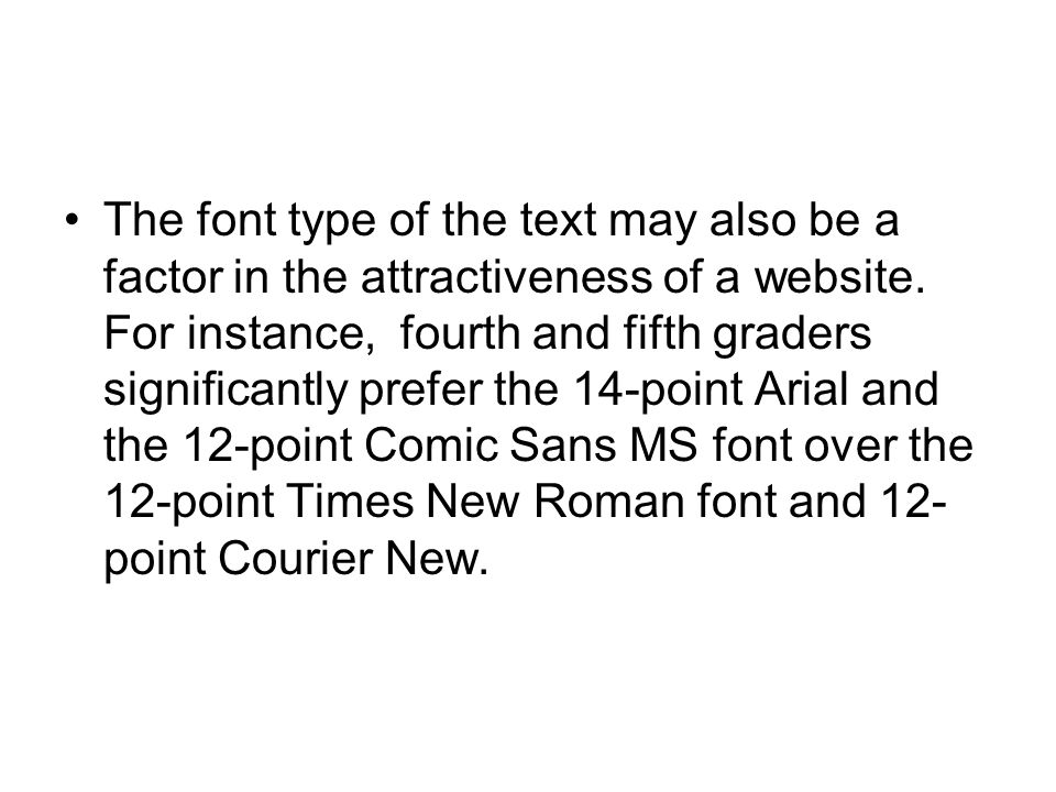 The font type of the text may also be a factor in the attractiveness of a website.