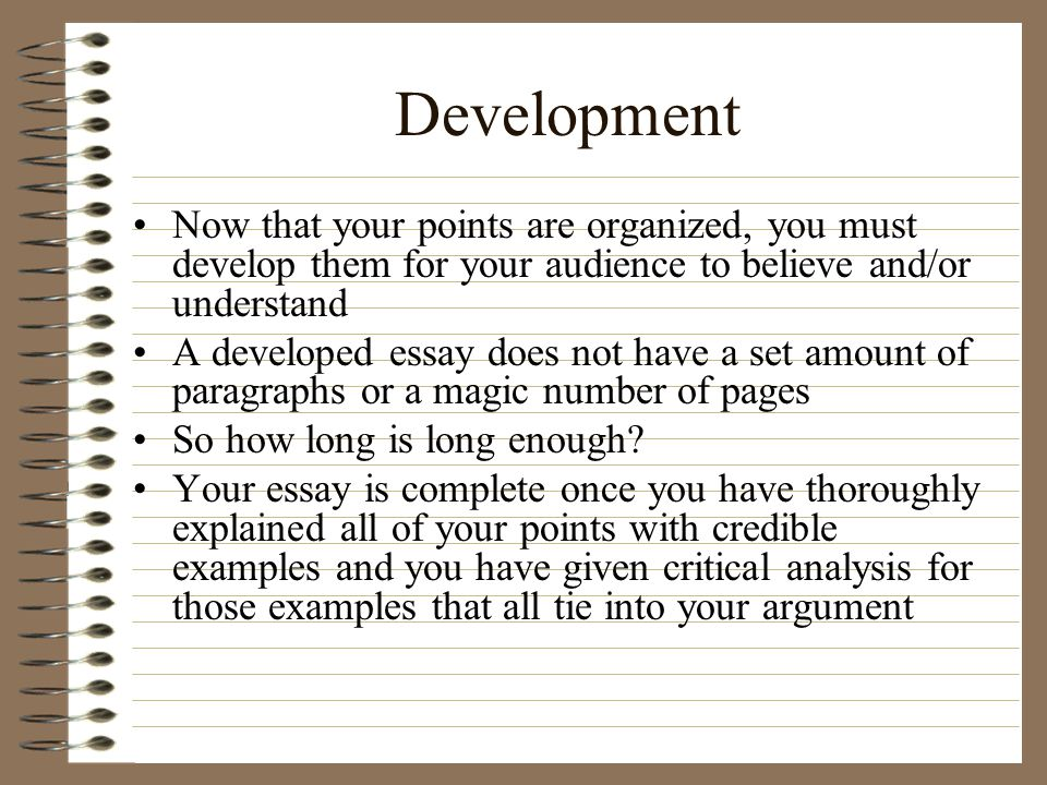 Development Now that your points are organized, you must develop them for your audience to believe and/or understand.