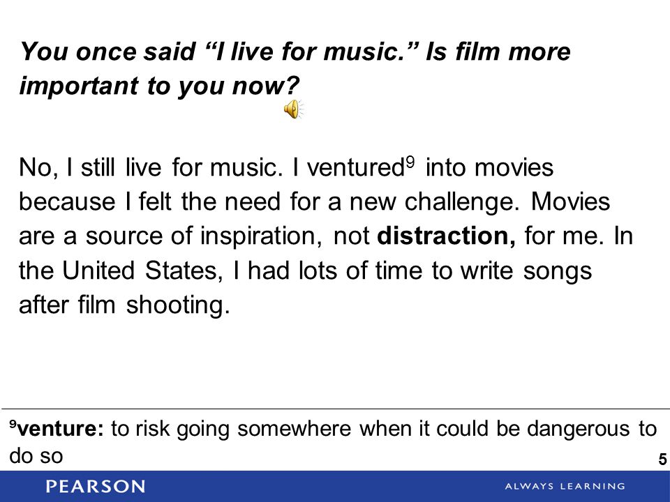 You once said I live for music. Is film more important to you now