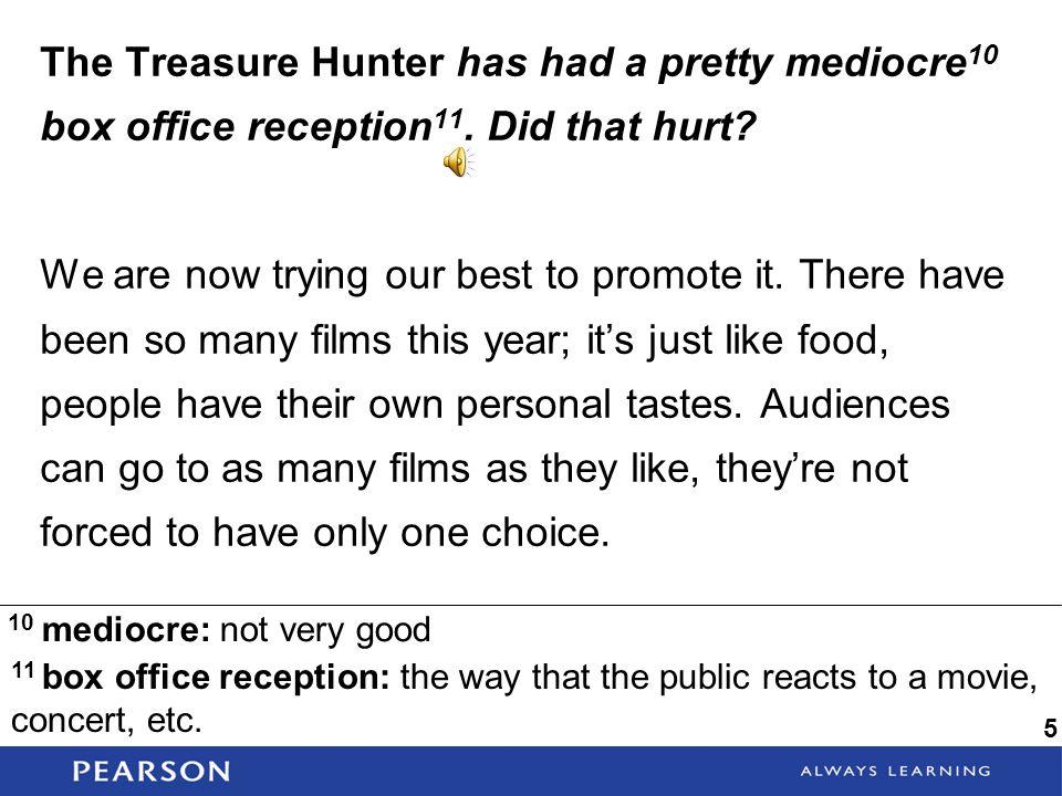 The Treasure Hunter has had a pretty mediocre10 box office reception11