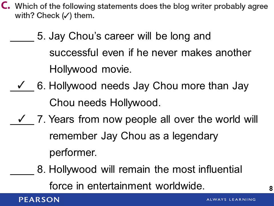 ____ 6. Hollywood needs Jay Chou more than Jay Chou needs Hollywood.
