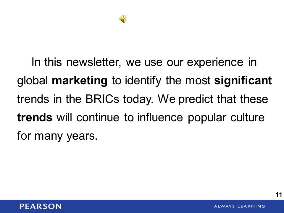 In this newsletter, we use our experience in global marketing to identify the most significant trends in the BRICs today. We predict that these trends will continue to influence popular culture for many years.