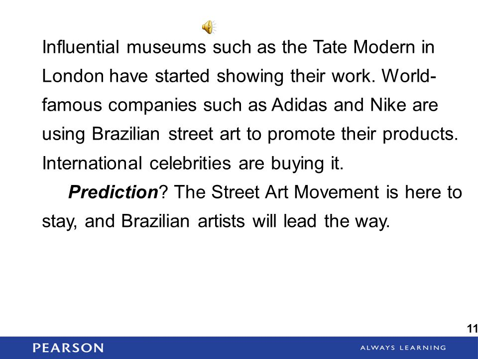 Influential museums such as the Tate Modern in London have started showing their work. World-famous companies such as Adidas and Nike are using Brazilian street art to promote their products. International celebrities are buying it.