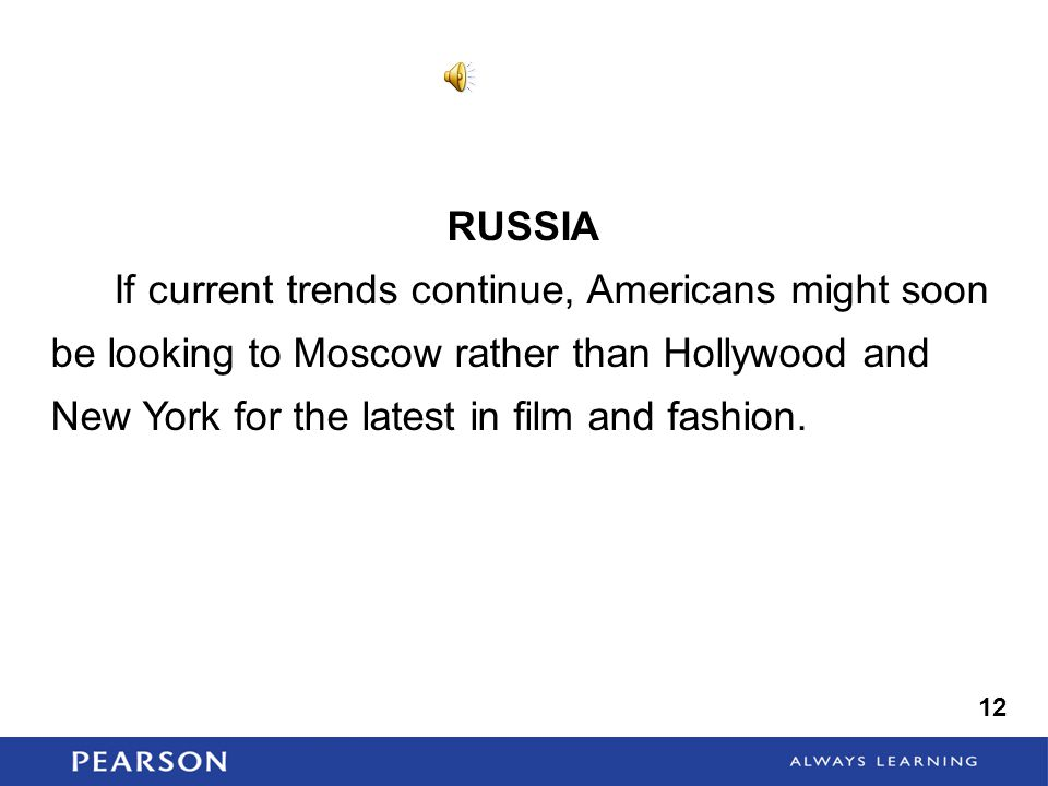 RUSSIA If current trends continue, Americans might soon be looking to Moscow rather than Hollywood and New York for the latest in film and fashion.
